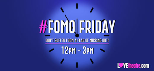 Sign up to our waitlist for LOVEtheatre #FOMOFriday!