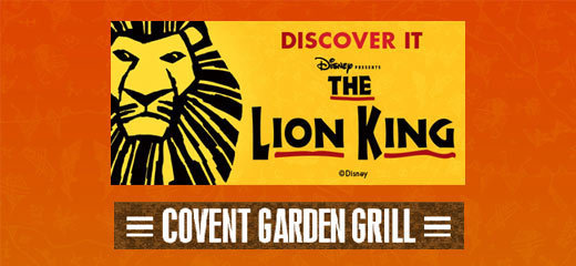 The Lion King + FREE 2 Course Dinner at Covent Garden Grill