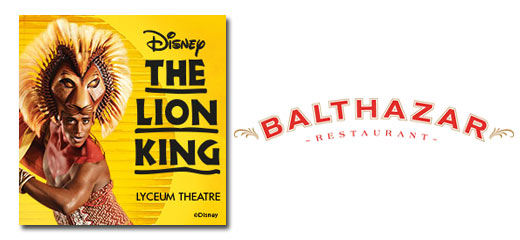 The Lion King + 2 Course Pre Theatre meal at Balthazar