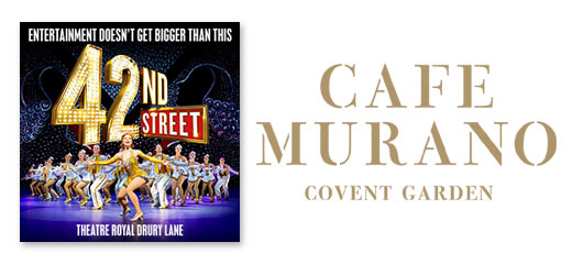 42nd Street + 2 Course Pre-Theatre Dinner at Café Murano Covent Garden