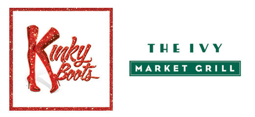Kinky Boots + 2 Course Pre-Theatre Dinner at The Ivy Market Grill