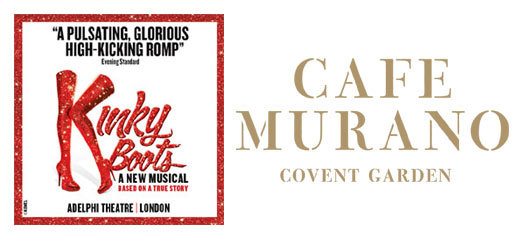 Kinky Boots + 2 Course Pre-Theatre Dinner at Café Murano Covent Garden