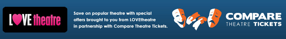 Compare Theatre Tickets entertainment from LOVEtheatre